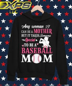 Any Woman can be a Mother but it takes someone special to be a Baseball Mom hoodie