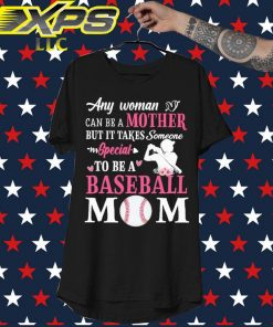 Any Woman can be a Mother but it takes someone special to be a Baseball Mom shirt