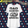 Dad and Daughter a bond that can't be Broken shirt