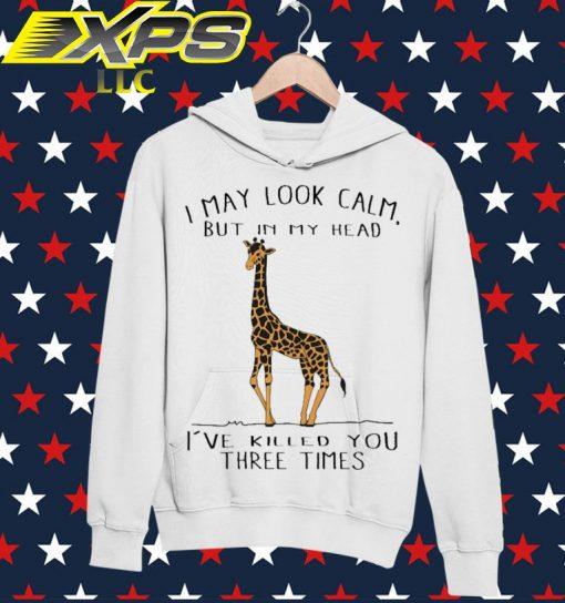 Giraffe I may look calm but in my head I've killed You three times hoodie