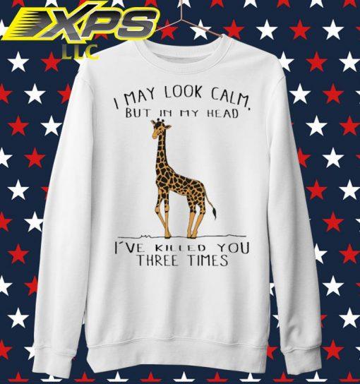 Giraffe I may look calm but in my head I've killed You three times sweater