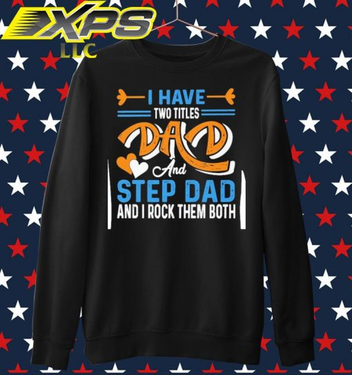 I have two titles Dad and Step Dad and I rock them both sweater