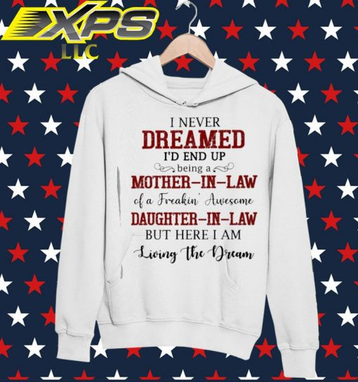 I never dreamed I'd end up being a Mother In Law of a Freaking' Awesome hoodie