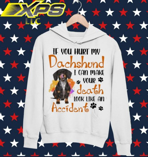 If You hurt My Dachshund I can make Your death look like an Accident hoodie