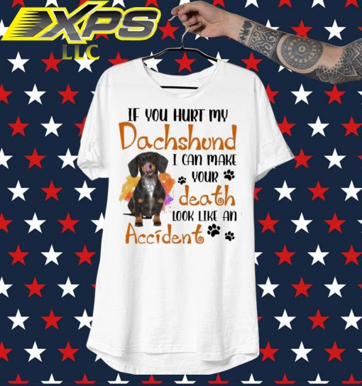 If You hurt My Dachshund I can make Your death look like an Accident shirt