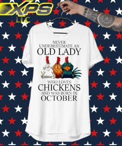 Never underestimate an Old Lady who loves Chickens and was born in October shirt