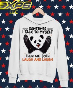 Panda sometimes I talk so myself then we both laugh and Laugh hoodie