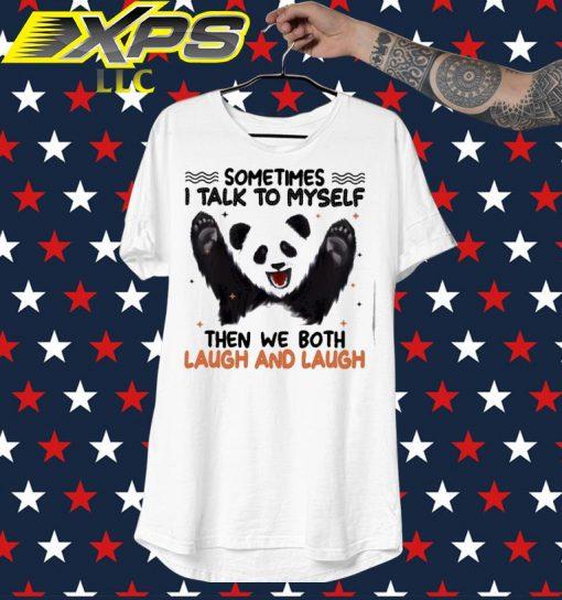 Panda sometimes I talk so myself then we both laugh and Laugh shirt