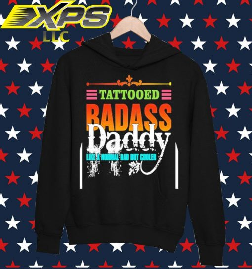 Tattooed Badass Daddy like a normal Dad but cooler hoodie