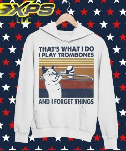 That's what I do I play Trombones and I forget things vintage hoodie