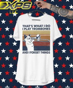 That's what I do I play Trombones and I forget things vintage shirt